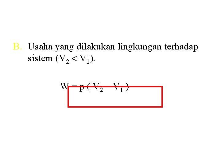 B. Usaha yang dilakukan lingkungan terhadap sistem (V 2 V 1). W = p