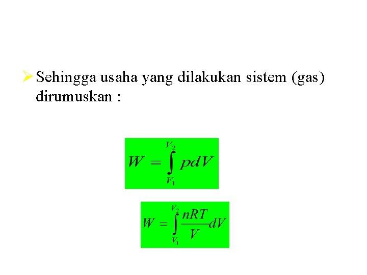 Ø Sehingga usaha yang dilakukan sistem (gas) dirumuskan :