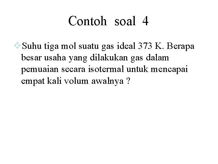 Contoh soal 4 v. Suhu tiga mol suatu gas ideal 373 K. Berapa besar