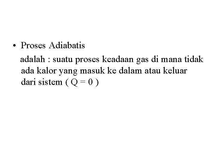 • Proses Adiabatis adalah : suatu proses keadaan gas di mana tidak ada