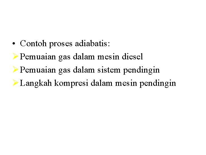 • Contoh proses adiabatis: Ø Pemuaian gas dalam mesin diesel Ø Pemuaian gas