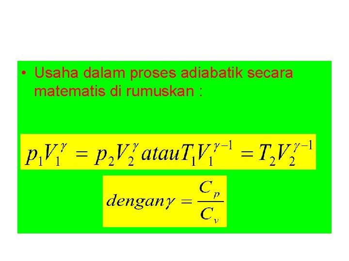 • Usaha dalam proses adiabatik secara matematis di rumuskan :