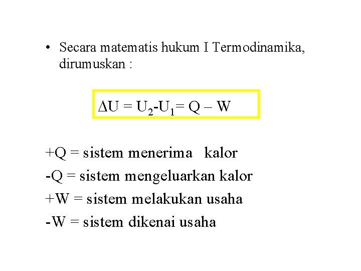 • Secara matematis hukum I Termodinamika, dirumuskan : U = U 2 -U