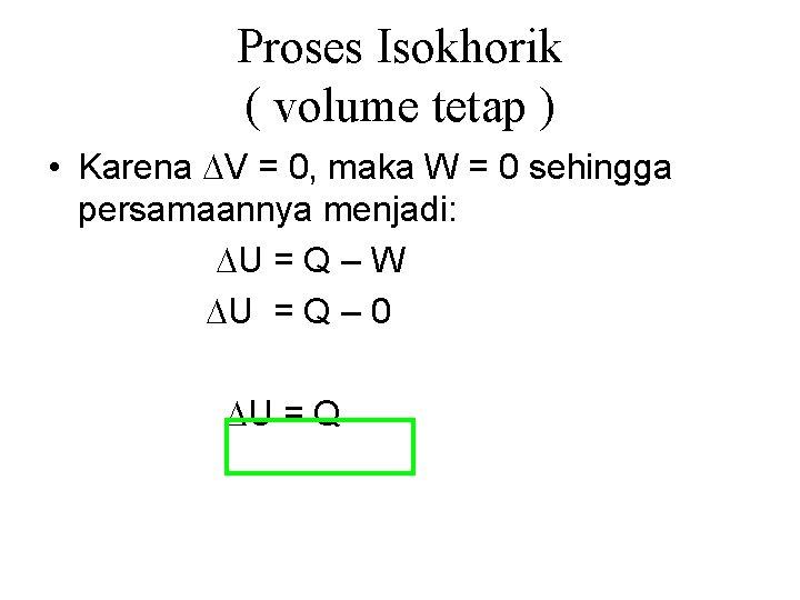 Proses Isokhorik ( volume tetap ) • Karena V = 0, maka W =