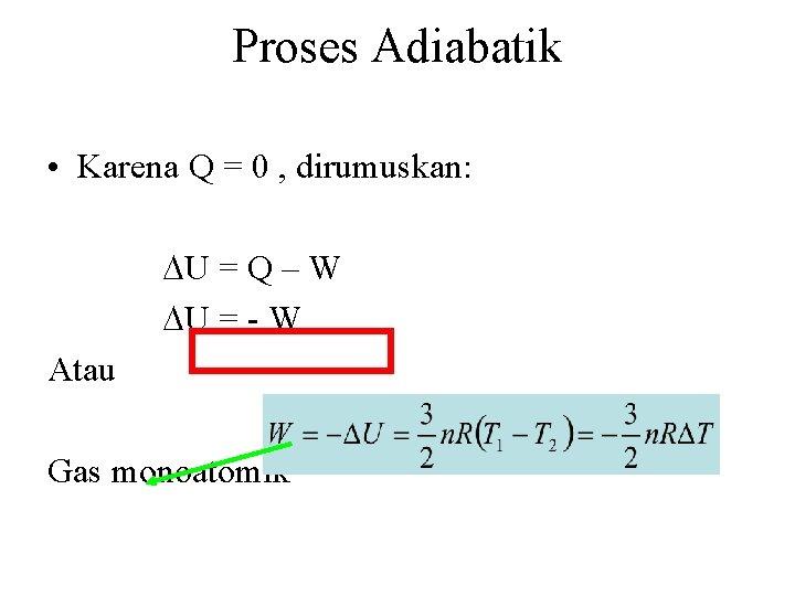 Proses Adiabatik • Karena Q = 0 , dirumuskan: U = Q – W
