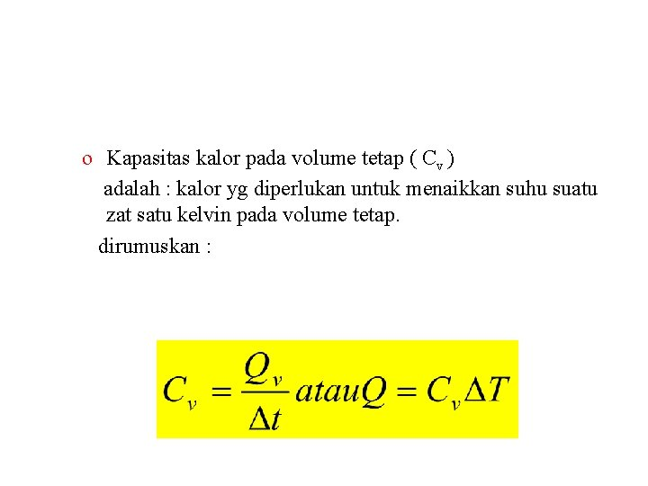 o Kapasitas kalor pada volume tetap ( Cv ) adalah : kalor yg diperlukan