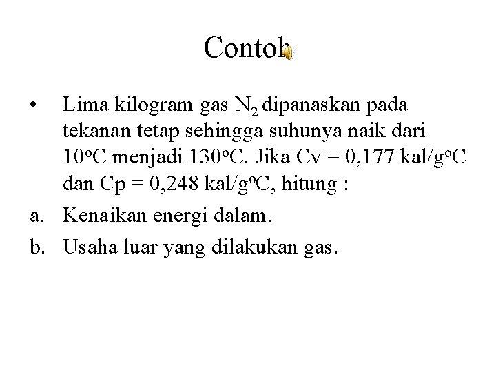 Contoh • Lima kilogram gas N 2 dipanaskan pada tekanan tetap sehingga suhunya naik