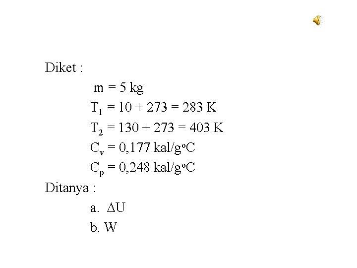 Diket : m = 5 kg T 1 = 10 + 273 = 283