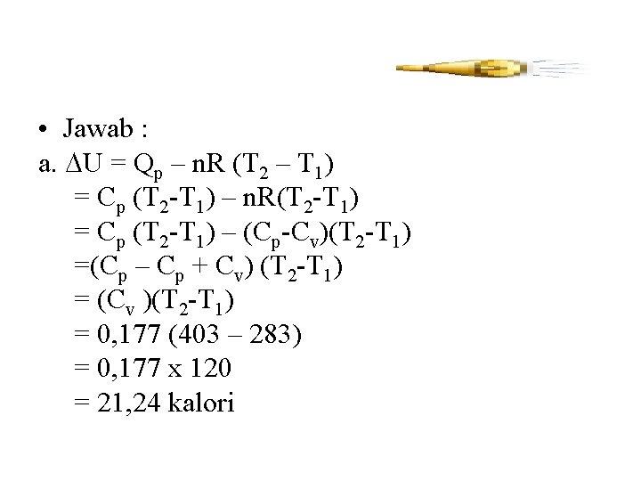 • Jawab : a. U = Qp – n. R (T 2 –