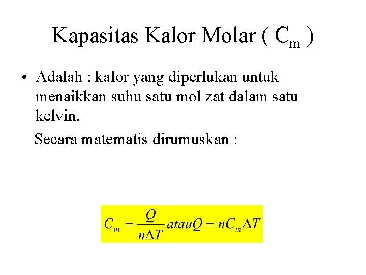 Kapasitas Kalor Molar ( Cm ) • Adalah : kalor yang diperlukan untuk menaikkan