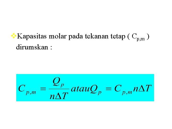 v. Kapasitas molar pada tekanan tetap ( Cp, m ) dirumskan :