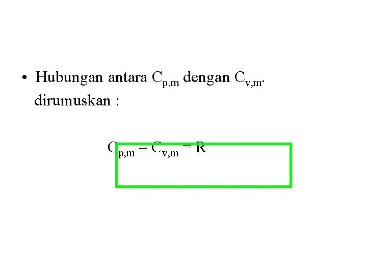 • Hubungan antara Cp, m dengan Cv, m. dirumuskan : Cp, m –