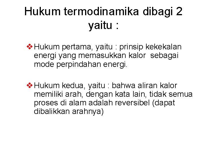 Hukum termodinamika dibagi 2 yaitu : v Hukum pertama, yaitu : prinsip kekekalan energi