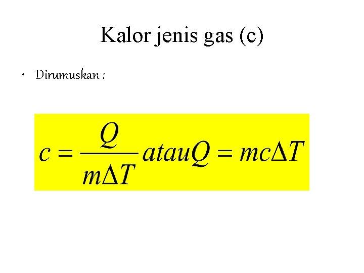 Kalor jenis gas (c) • Dirumuskan :