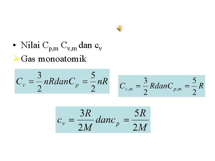 • Nilai Cp, m Cv, m dan cv Ø Gas monoatomik