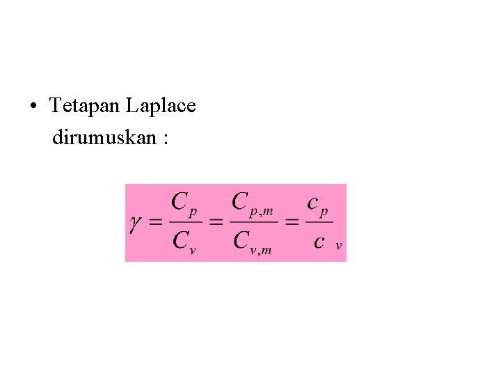 • Tetapan Laplace dirumuskan :