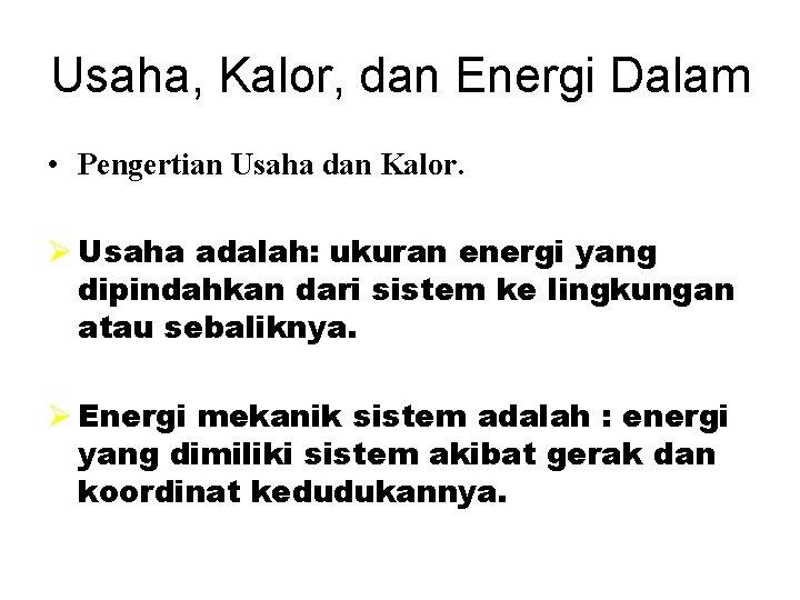 Usaha, Kalor, dan Energi Dalam • Pengertian Usaha dan Kalor. Ø Usaha adalah: ukuran
