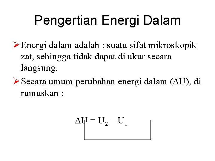 Pengertian Energi Dalam Ø Energi dalam adalah : suatu sifat mikroskopik zat, sehingga tidak