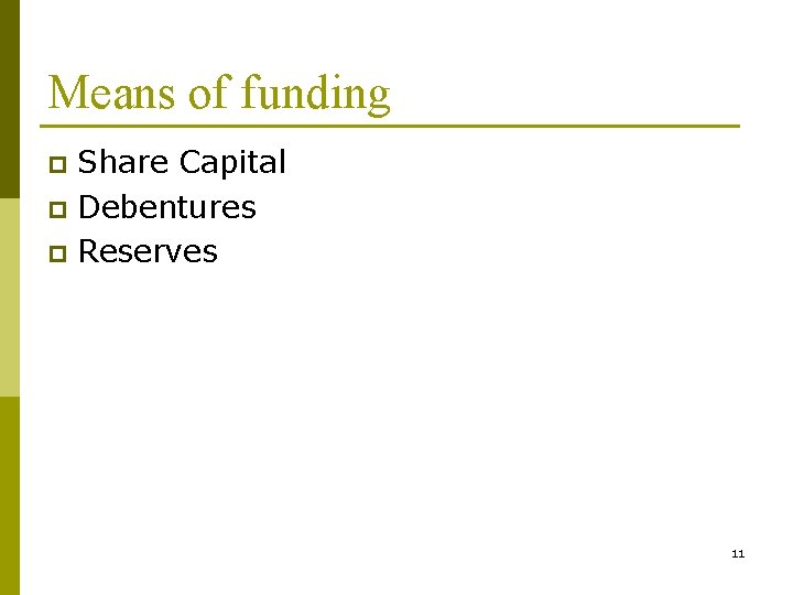 Means of funding Share Capital p Debentures p Reserves p 11