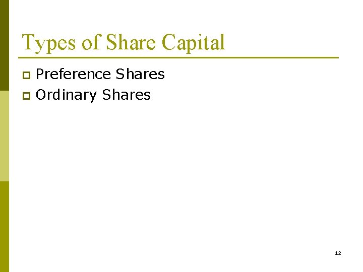 Types of Share Capital Preference Shares p Ordinary Shares p 12