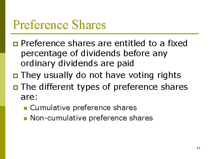 Preference Shares Preference shares are entitled to a fixed percentage of dividends before any