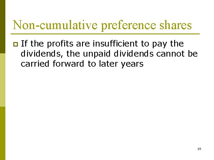 Non-cumulative preference shares p If the profits are insufficient to pay the dividends, the
