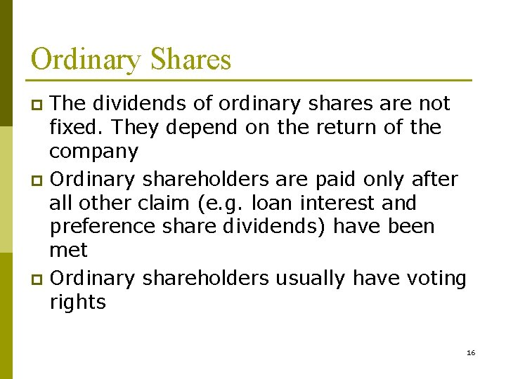 Ordinary Shares The dividends of ordinary shares are not fixed. They depend on the