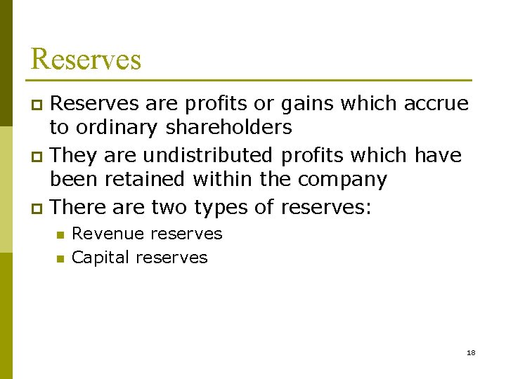 Reserves are profits or gains which accrue to ordinary shareholders p They are undistributed
