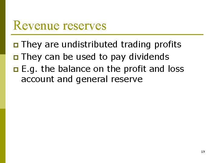 Revenue reserves They are undistributed trading profits p They can be used to pay