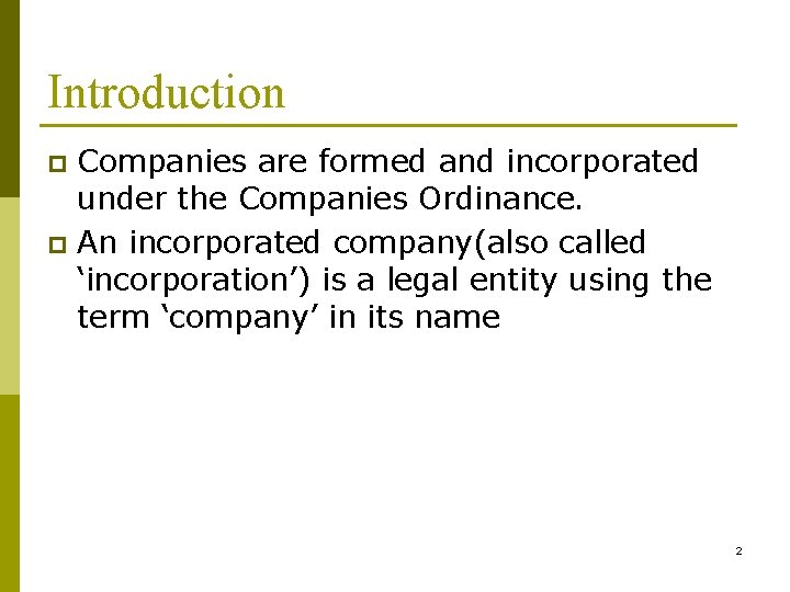 Introduction Companies are formed and incorporated under the Companies Ordinance. p An incorporated company(also