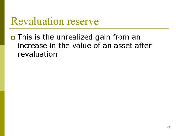 Revaluation reserve p This is the unrealized gain from an increase in the value