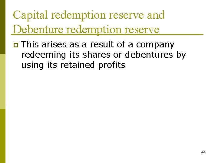 Capital redemption reserve and Debenture redemption reserve p This arises as a result of