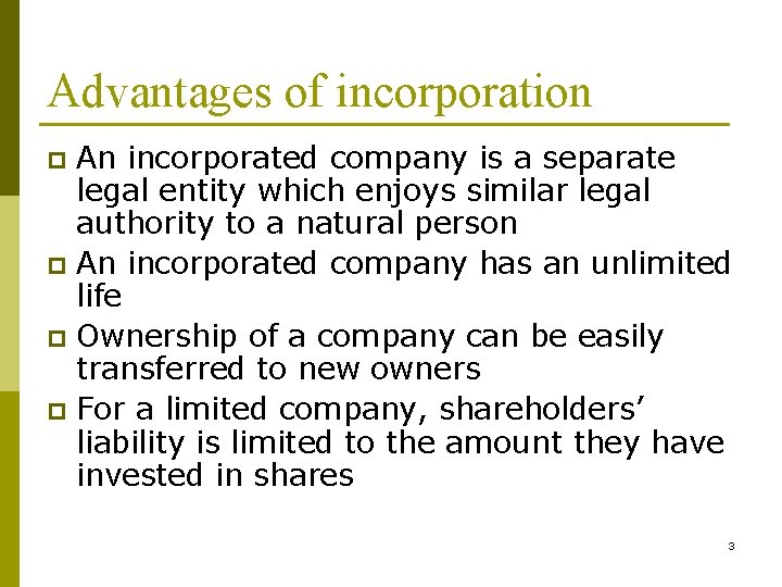 Advantages of incorporation An incorporated company is a separate legal entity which enjoys similar
