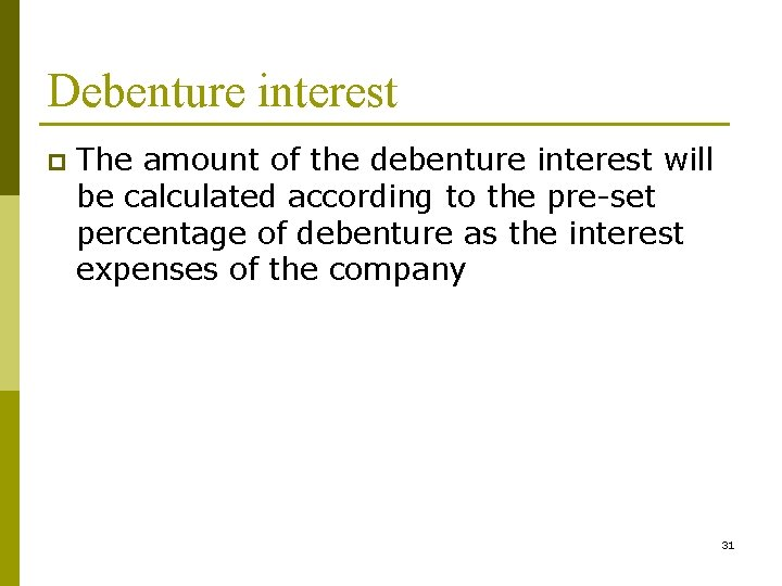 Debenture interest p The amount of the debenture interest will be calculated according to