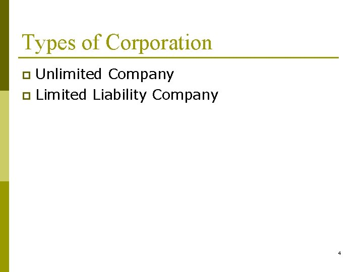 Types of Corporation Unlimited Company p Limited Liability Company p 4