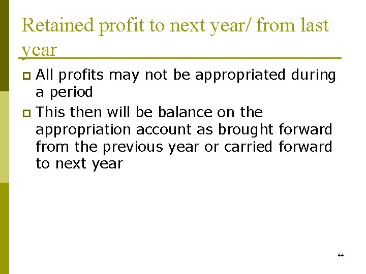 Retained profit to next year/ from last year All profits may not be appropriated