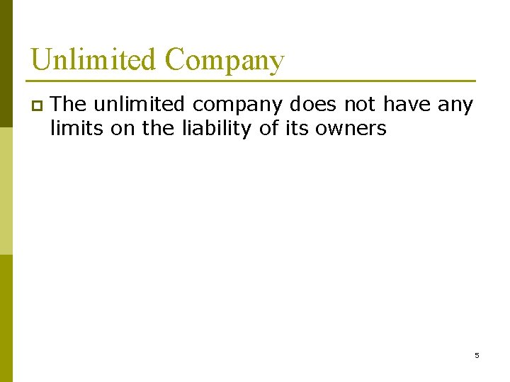 Unlimited Company p The unlimited company does not have any limits on the liability