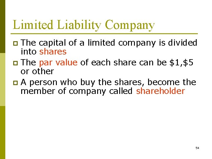 Limited Liability Company The capital of a limited company is divided into shares p