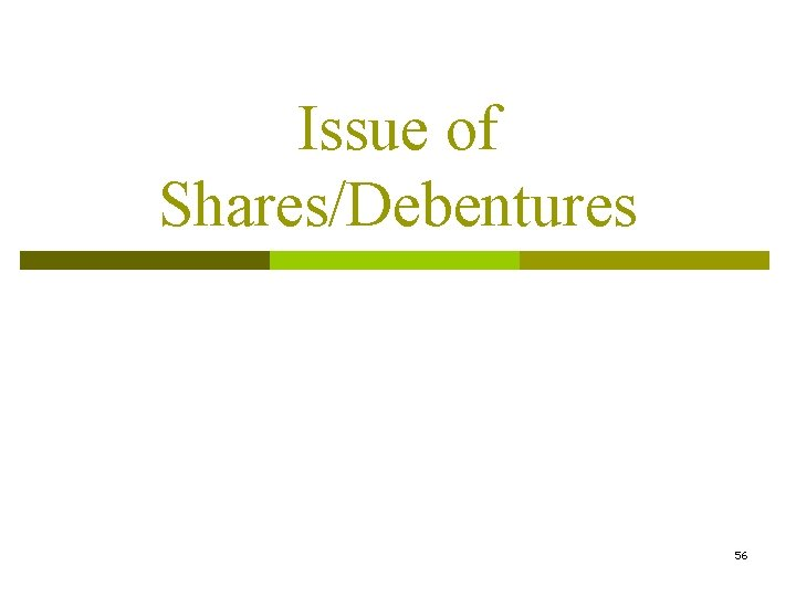 Issue of Shares/Debentures 56