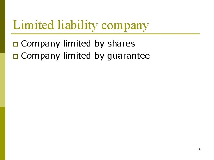 Limited liability company Company limited by shares p Company limited by guarantee p 6