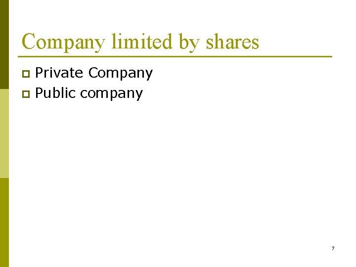 Company limited by shares Private Company p Public company p 7