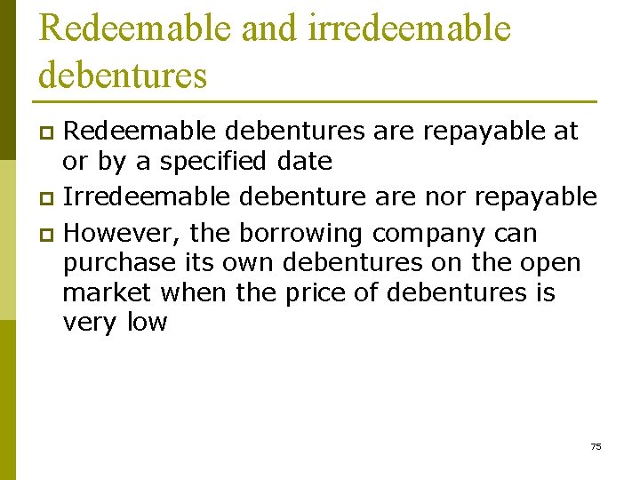 Redeemable and irredeemable debentures Redeemable debentures are repayable at or by a specified date