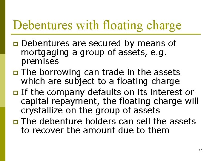 Debentures with floating charge Debentures are secured by means of mortgaging a group of