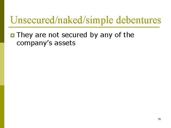 Unsecured/naked/simple debentures p They are not secured by any of the company's assets 78