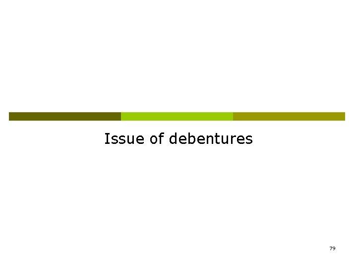 Issue of debentures 79