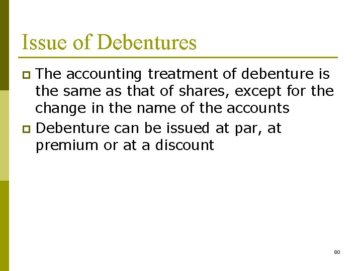 Issue of Debentures The accounting treatment of debenture is the same as that of
