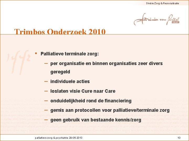 Divisie Zorg & Resocialisatie Trimbos Onderzoek 2010 • Palliatieve terminale zorg: – per organisatie