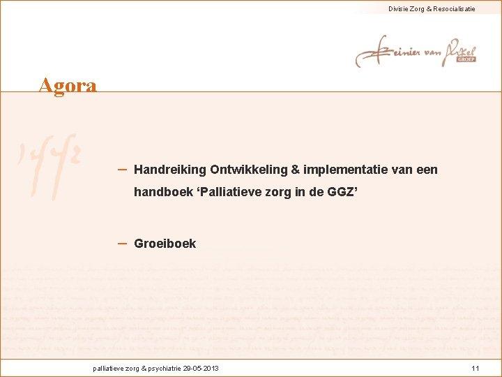 Divisie Zorg & Resocialisatie Agora – Handreiking Ontwikkeling & implementatie van een handboek 'Palliatieve