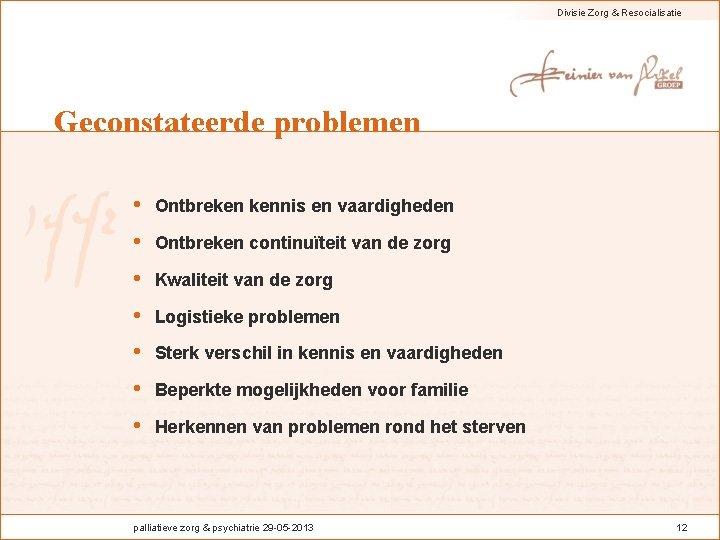 Divisie Zorg & Resocialisatie Geconstateerde problemen • Ontbreken kennis en vaardigheden • Ontbreken continuïteit