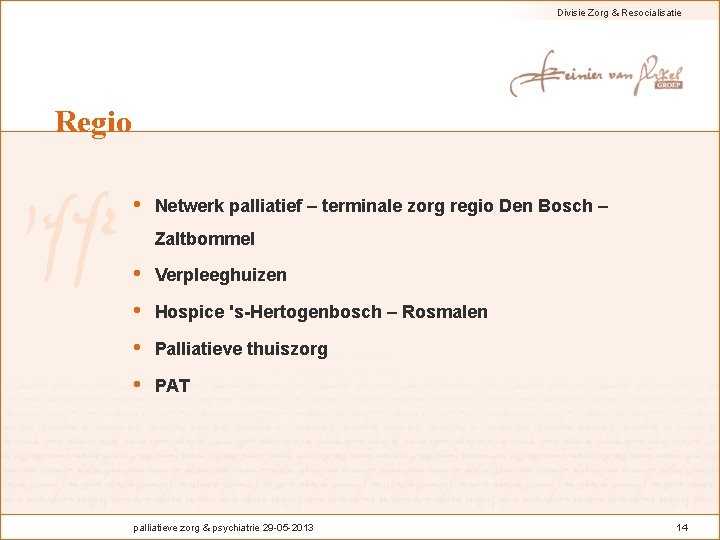Divisie Zorg & Resocialisatie Regio • Netwerk palliatief – terminale zorg regio Den Bosch